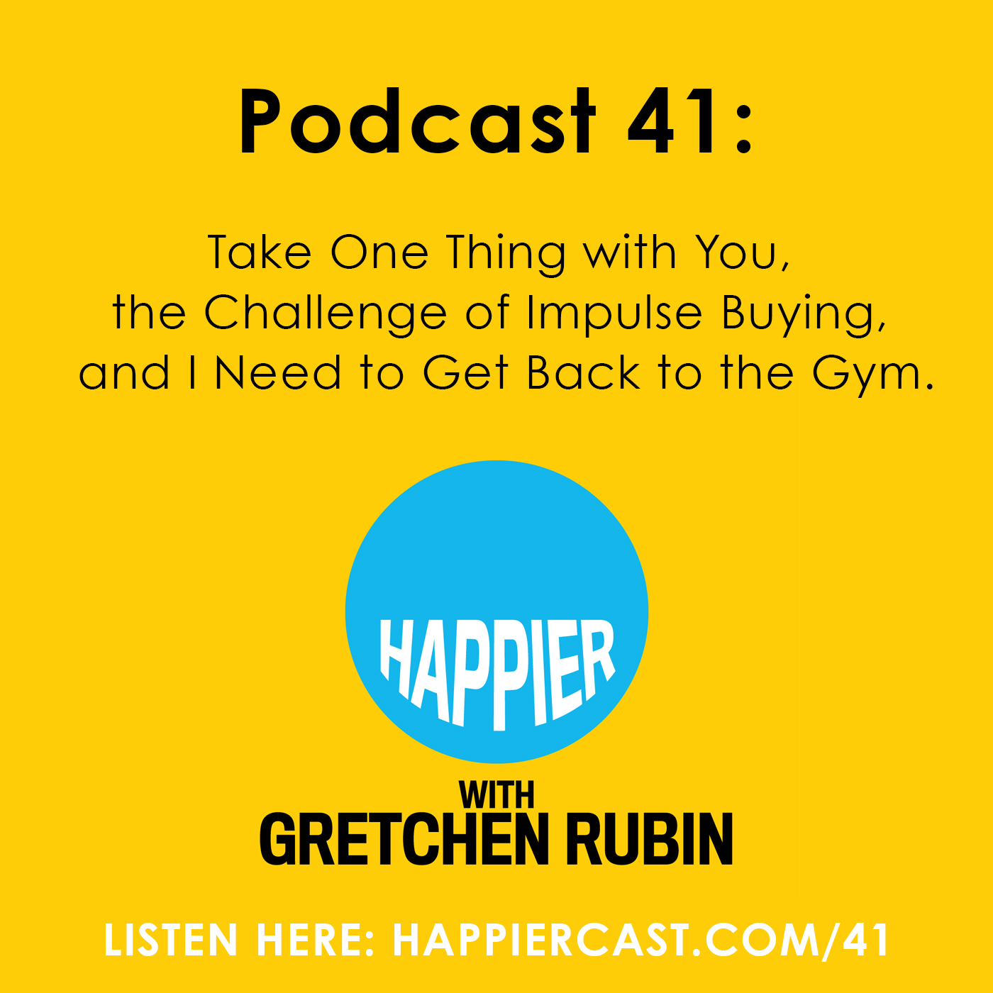 Happier with Gretchen Rubin #41 - Listen at Happiercast.com/41
