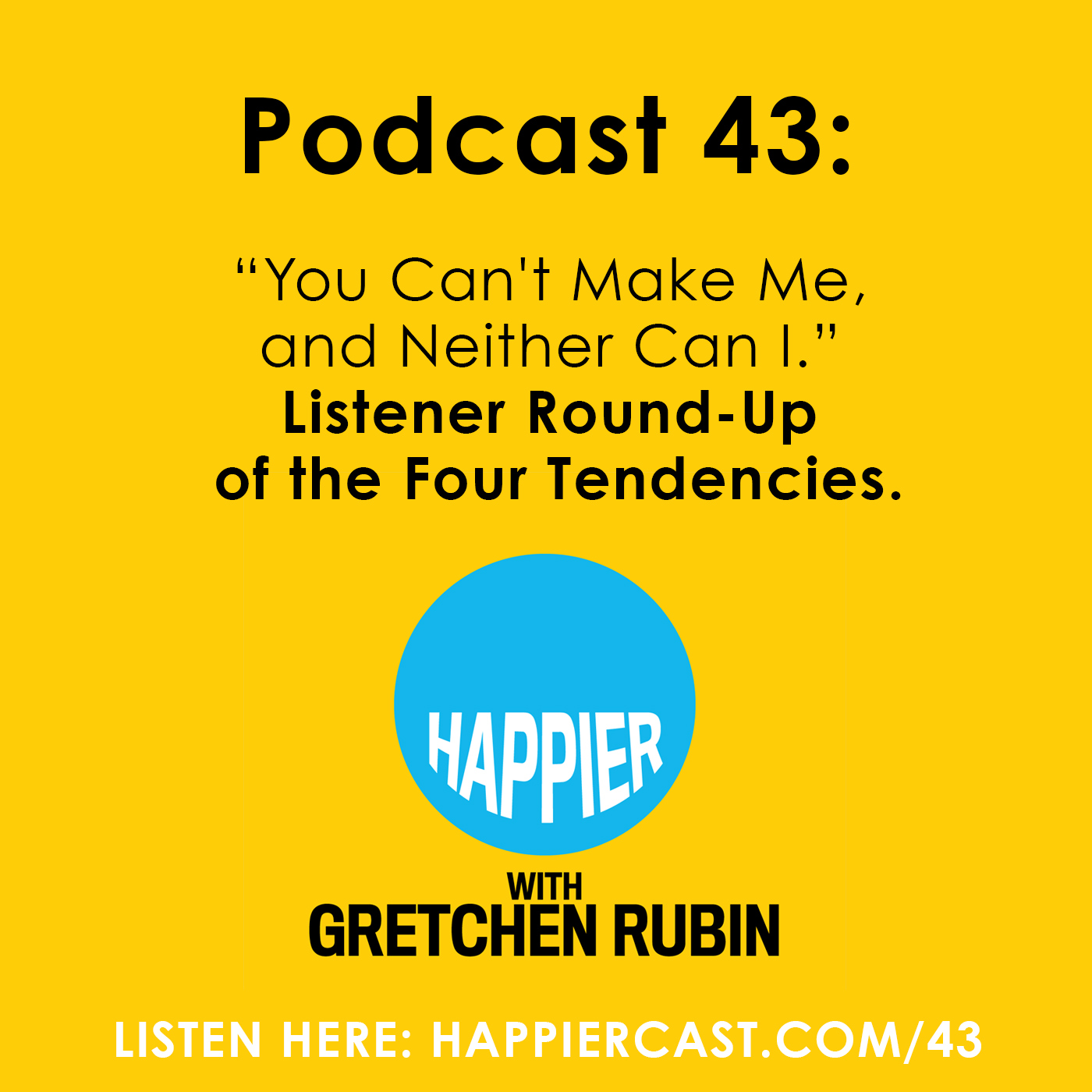 Happier with Gretchen Rubin #43 - Listen at Happiercast.com/43