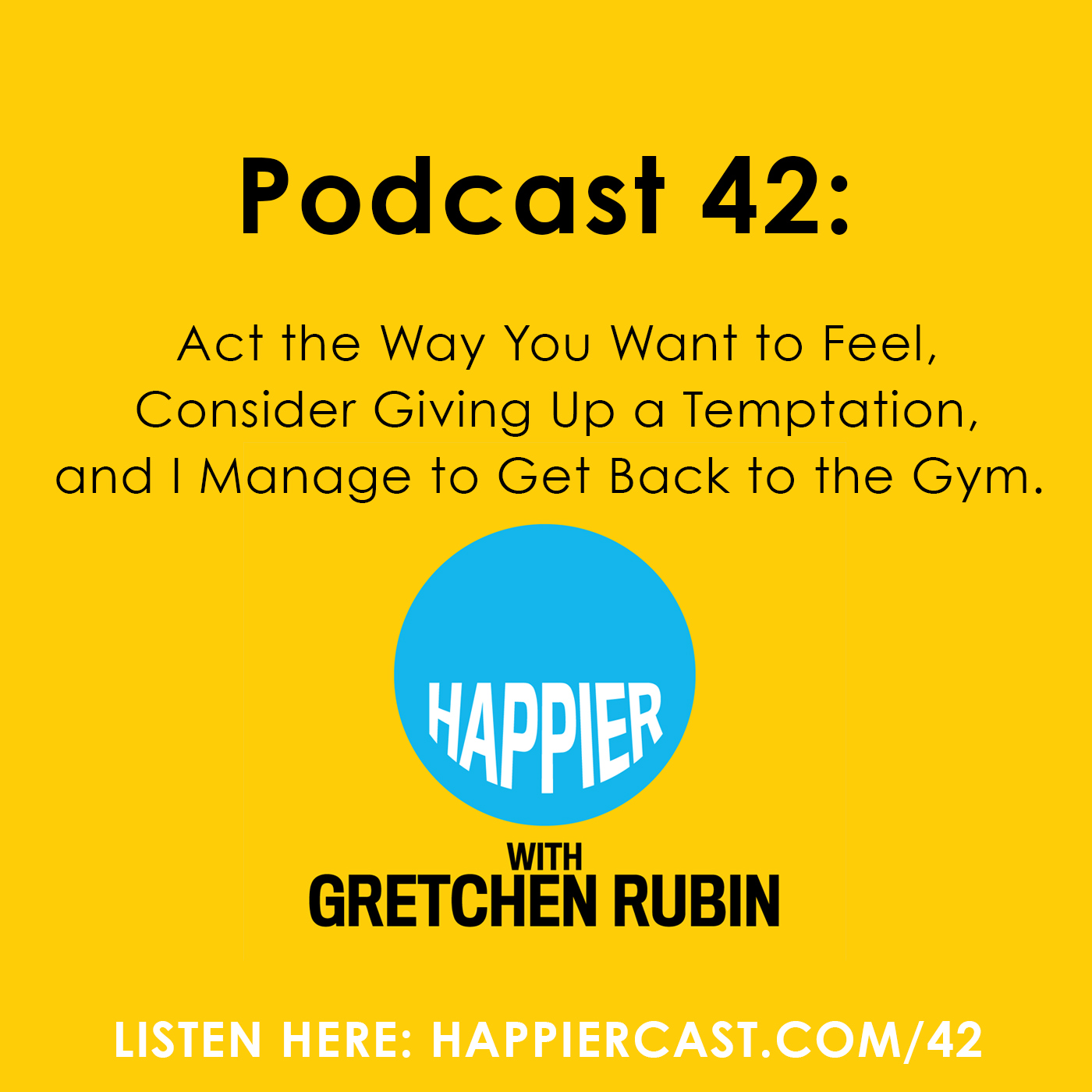 Happier with Gretchen Rubin #42 - Listen at Happiercast.com/42