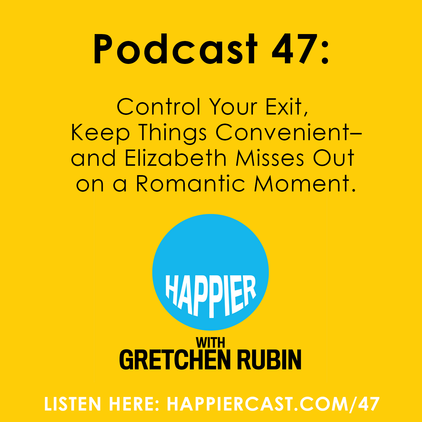 Happier with Gretchen Rubin #47 - Listen at GretchenRubin.com