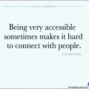 Being Very Accessible Sometimes Makes It Hard To Connect With People.