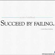 Secret of Adulthood: Succeed By Failing.