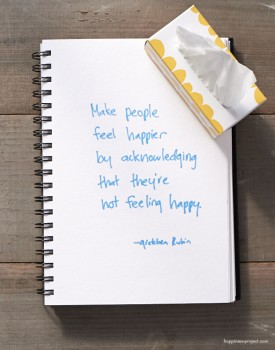 Make people feel happier by acknowledging that they're not feeling happy.