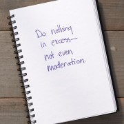 Secret of Adulthood: Do Nothing In Excess, Not Even Moderation.