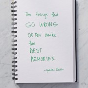 Secret of Adulthood: The Things That Go Wrong Often Make the Best Memories.