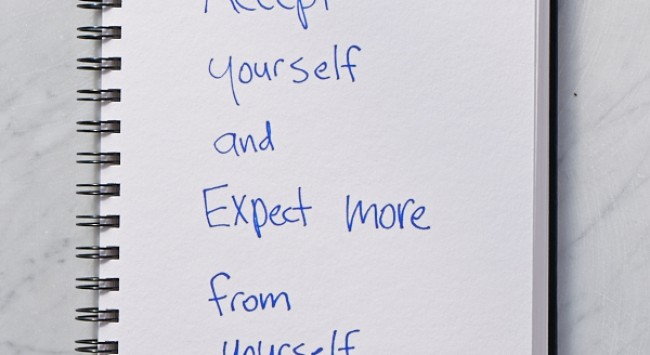 Secret of Adulthood: Accept Yourself, and Expect More From Yourself.
