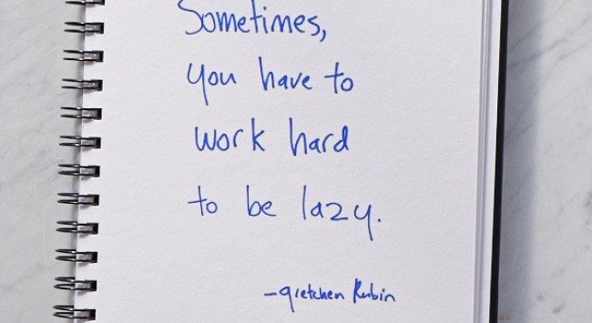 Secret of Adulthood: Sometimes, You Have to Work Hard to Be Lazy.
