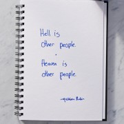 Secret of Adulthood: Hell Is Other People; Heaven Is Other People.