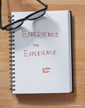 Experience the experience.