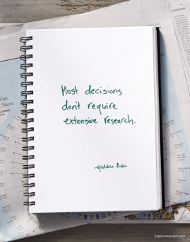 Most decisions don't require extensive research.
