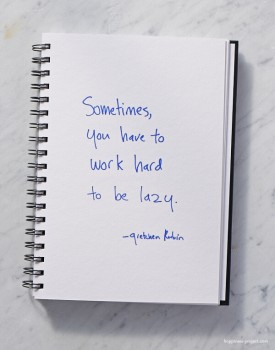 Sometimes you have to work hard to be lazy.