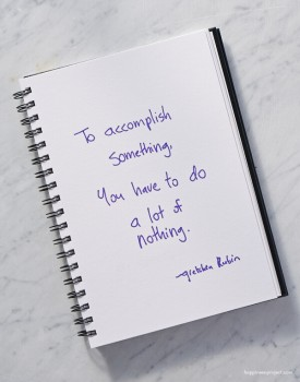 To accomplish something, you have to do a lot of nothing.