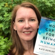 """The Next Choice for the Happier Podcast Book Club: """"No Cure for Being Human"""" by Kate Bowler"""